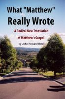 "Cover for 'What ""Matthew"" Really Wrote: A Radical New Translation of Matthew's Gospel'"