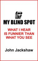 Cover for 'My Blind Spot; What I Hear Is Funnier Than What You See'
