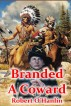 Branded a Coward by Robert O' Hanlin