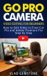 Go Pro Camera: Video editing for Beginners: How to Edit Video in Final Cut Pro and Adobe Premiere Pro Step by Step by Vlad Gemstone
