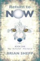 Cover for 'Return to Now, Book One: The Infant Prince'