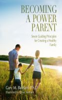 Cover for 'Becoming a Power Parent: Seven Guiding Principles for Creating a Healthy Family'