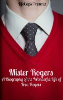Mister Rogers: A Biography of the Wonderful Life of Fred Rogers cover