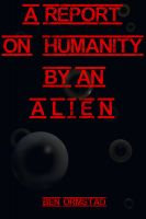 Cover for 'A Report on Humanity by an Alien'