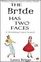 Cover for 'The Bride Has Two Faces: A Wedding Caper Sequel'