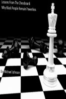 Cover for 'Lessons From The Chessboard: Why Black People Remain Powerless'