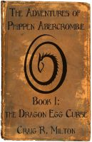 Cover for 'The Adventures of Phippen Abercrombie, Book I: The Dragon Egg Curse'