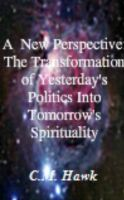 Cover for 'A New Perspective: The Transformation From Yesterday's Politics Into Tomorrow's Spirituality'