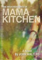 Cover for 'The Misadventures of Mama Kitchen: A Novel'