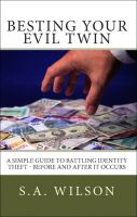 Cover for 'Besting Your Evil Twin:  A Simple Guide to Battling Identity Theft - Before and After It Occurs'