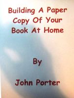 Cover for 'Building A Paper Copy Of Your Book At Home'