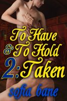 Cover for 'To Have and To Hold 2: Taken (M/M Forced Marriage, Rough Sex)'