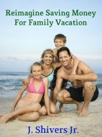 Cover for 'Reimagine Saving Money For Family Vacation'