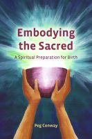 Cover for 'Embodying the Sacred: A Spiritual Preparation for Birth'