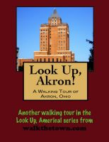 Cover for 'Look Up, Akron! A Walking Tour of Akron, Ohio'
