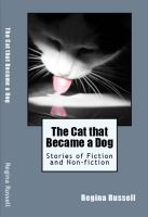 Cover for 'The Cat that Became a Dog / Stories of Fiction and Non-fiction'