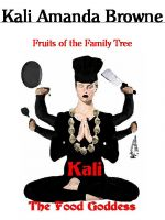 Cover for 'Kali: The Food Goddess, Fruits of the Family Tree'