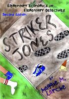 Cover for 'Striker Jones: Elementary Economics for Elementary Detectives'