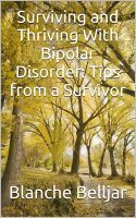 Cover for 'Surviving and Thriving with Bipolar Disorder: Tips from a Survivor'