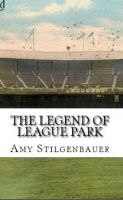 Cover for 'The Legend of League Park'