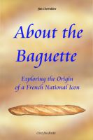 Cover for 'About the Baguette: Exploring the Origin of a French National Icon'