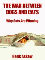 Cover for 'The War Between Dogs and Cats: Why Cats are Winning'