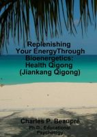 Cover for 'Replenishing Your Energy with Bioenergetics: Health Qigong (Jiankang Qigong)'