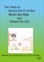 Cover for 'The Tales of Bernie the Fruit Bat, Brian the Bee and Robert the Cat'