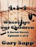 4-1-1: Where are our Children (A Serial Novel) Part 1 of 9 by Gary Sapp