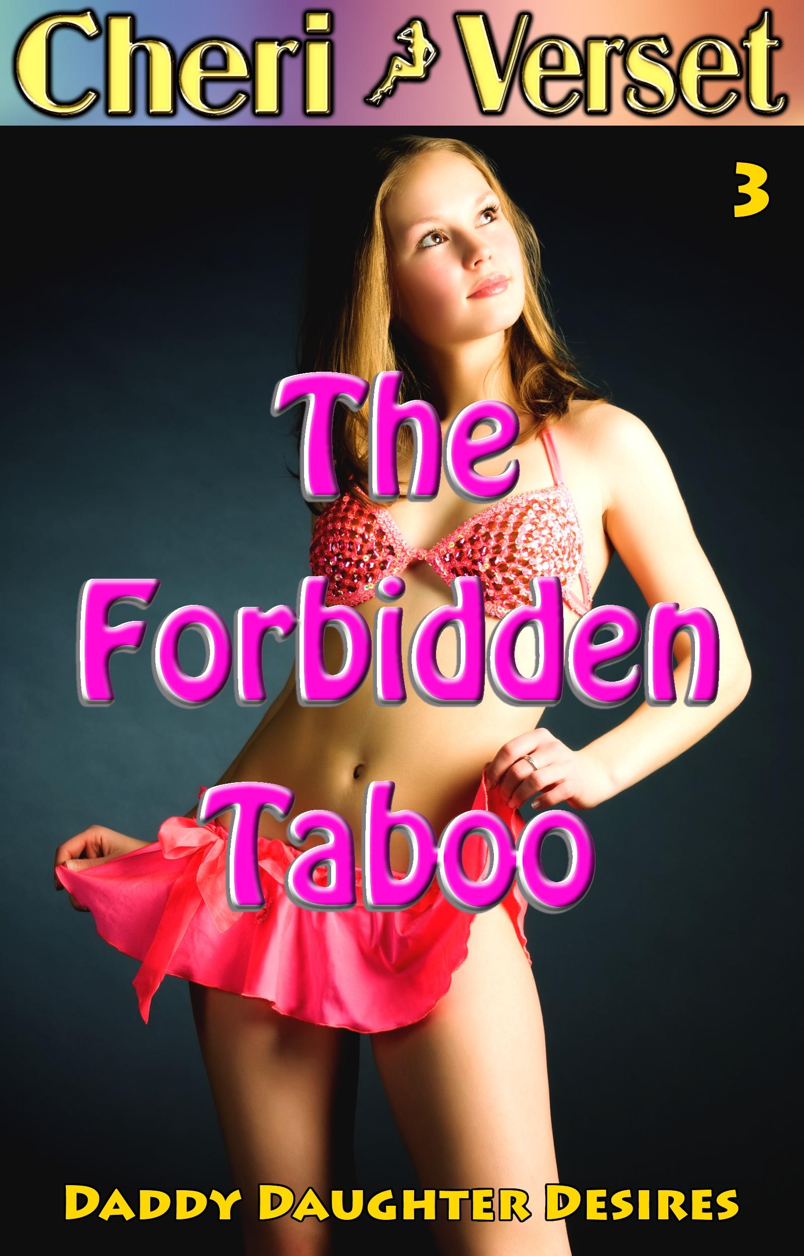 Cheri Verset - The Forbidden Taboo 3 - Daddy Daughter Desires (father sex erotica)