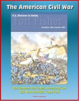 Cover for 'The American Civil War - U.S. Marines in Battle Fort Fisher, December 1864-January 1865 -War Between the States, Armstrong Gun, USS New Ironsides, Cape Fear'