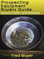 Cover for 'Prospecting Equipment Buyers Guide - Secrets of Gettin' Gold Revealed'