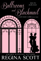 Regina Scott - Ballrooms and Blackmail: A Regency romantic mystery, Book 3 in the Lady Emily Capers