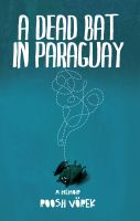 Cover for 'A Dead Bat In Paraguay: One Man's Peculiar Journey Through South America'