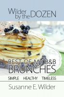 Cover for 'Wilder by the Dozen: Best of My B&B Brunches'