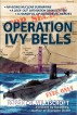 Operation Ivy Bells by Robert G. Williscroft