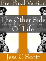 Cover for 'The Other Side of Life (Cyberpunk Elven Trilogy, Book 1, Pre-Final Version)'