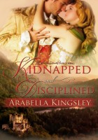 Arabella Kingsley - Kidnapped and Disciplined