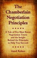 Cover for 'The Chamberlain Negotiation Principles: A Tale of Five Must Know Negotiation Tenets and the Insight Behind the Principles to Help You Succeed'