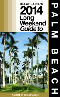 Cover for 'Delaplaine's 2014 Long Weekend Guide to Palm Beach'