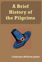 Cover for 'A Brief History of the Pilgrims'