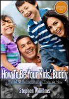 Cover for 'How To Be Your Kids Buddy: Build The Relationship As Early As Now'