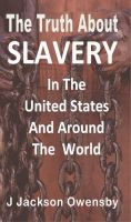 Cover for 'The Truth About Slavery in the United States and Around the World'