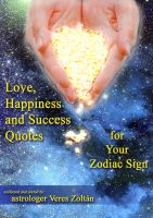 Cover for 'Love, Happiness and Success Quotes for Your Zodiac Sign'