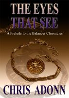 Cover for 'The Eyes that See - A Prelude to the Balancer Chronicles'
