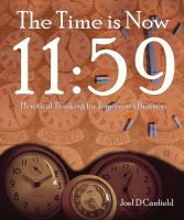 Cover for 'The Time is Now 11:59 -- Heretical Thinking for Tomorrow's Business'