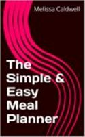 Melissa Caldwell - The Simple & Easy Meal Planner