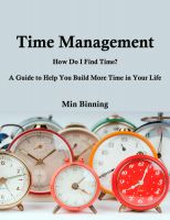 Cover for 'Time Management : How do I find time? A guide to help you build more time in your life'