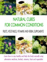 Cover for 'Natural Cures for Common Conditions: Learn How to Stay Healthy and Help the Body Naturally Using Alternative Medicine, Herbals, Vitamins, Fruits and Vegetables'