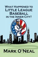 Cover for 'What Happened to Little League Baseball in the Inner City?'